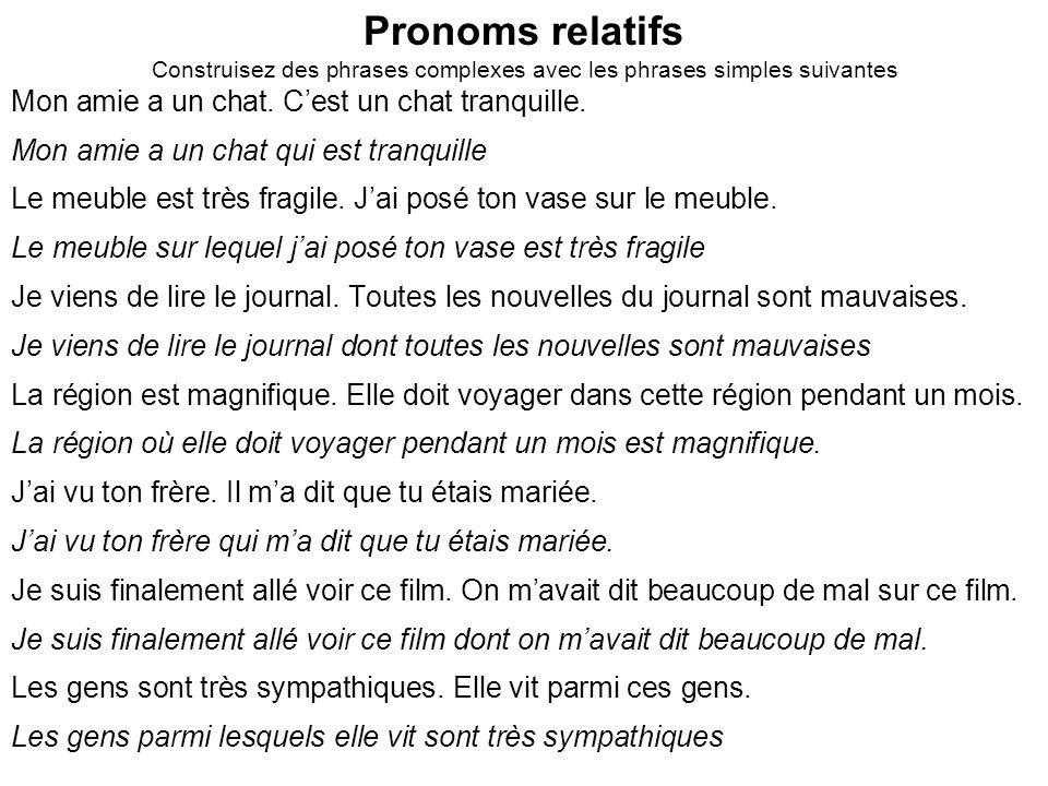 Pronoms relatifs Construisez des phrases complexes avec les phrases simples suivantes Mon amie a un chat. Cest un chat tranquille. Mon amie a un chat