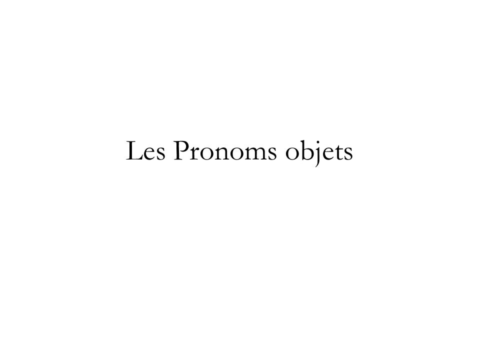 Le, la, les Ces pronoms remplacent des noms compléments objet direct (COD).
