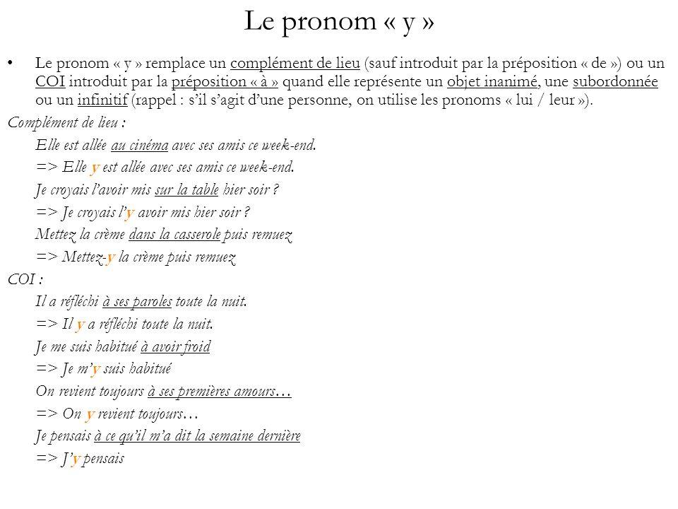 Le pronom « y » Le pronom « y » remplace un complément de lieu (sauf introduit par la préposition « de ») ou un COI introduit par la préposition « à »