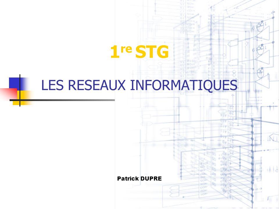 1 re STG LES RESEAUX INFORMATIQUES Patrick DUPRE