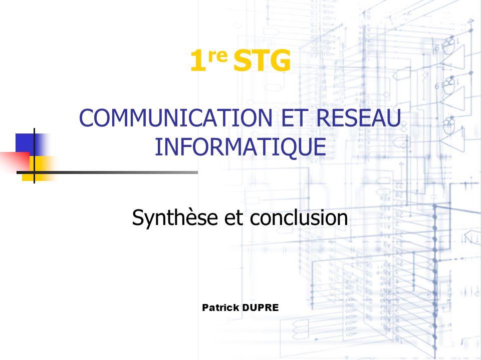 1 re STG COMMUNICATION ET RESEAU INFORMATIQUE Synthèse et conclusion Patrick DUPRE