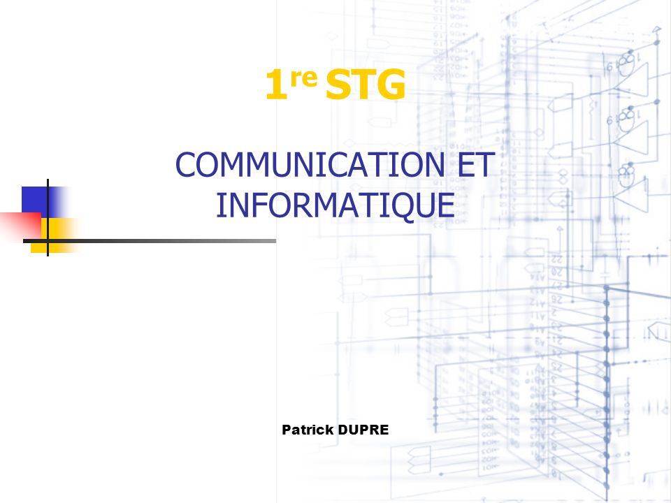 1 re STG COMMUNICATION ET INFORMATIQUE Patrick DUPRE