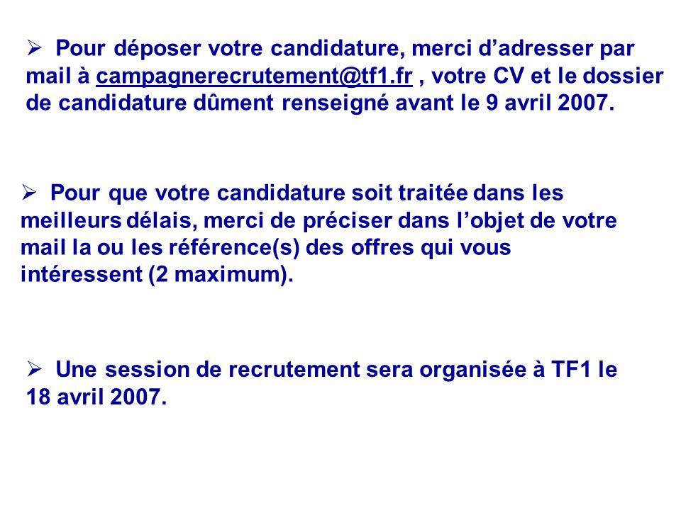 Pour déposer votre candidature, merci dadresser par mail à campagnerecrutement@tf1.fr, votre CV et le dossier de candidature dûment renseigné avant le 9 avril 2007.