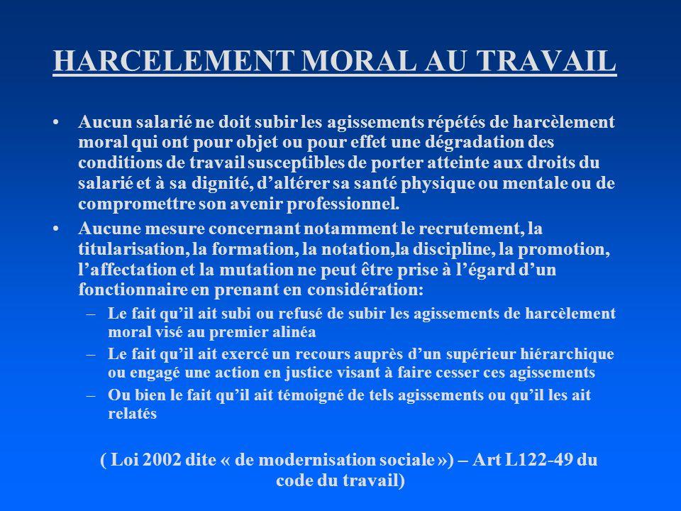 HARCELEMENT MORAL AU TRAVAIL Aucun salarié ne doit subir les agissements répétés de harcèlement moral qui ont pour objet ou pour effet une dégradation
