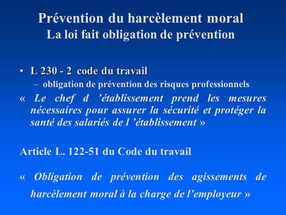 Prévention du harcèlement moral La loi fait obligation de prévention L 230 - 2 code du travailL 230 - 2 code du travail –obligation de prévention des