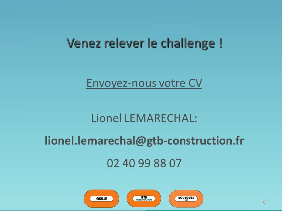 9 Venez relever le challenge ! Envoyez-nous votre CV Lionel LEMARECHAL: lionel.lemarechal@gtb-construction.fr 02 40 99 88 07