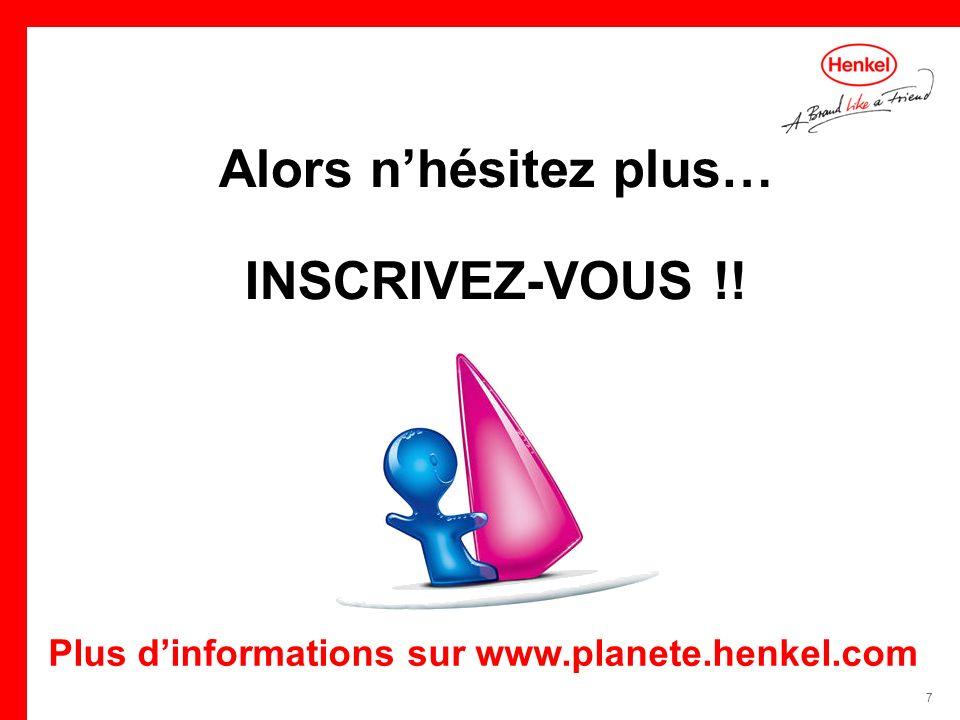 7 Alors nhésitez plus… INSCRIVEZ-VOUS !! Plus dinformations sur www.planete.henkel.com