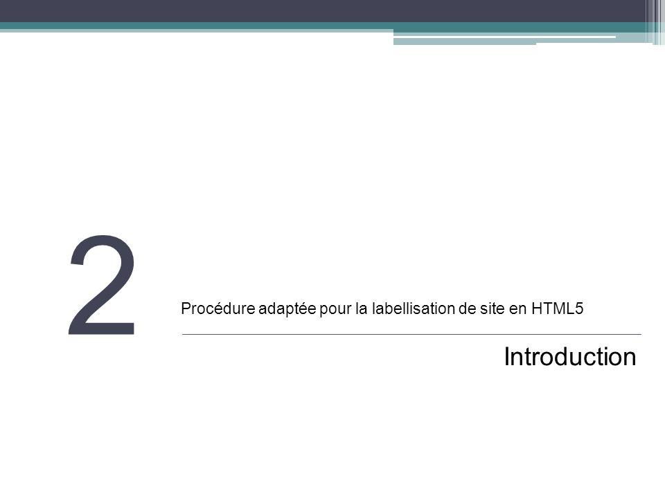 Procédure adaptée pour la labellisation de site en HTML5 Introduction 2
