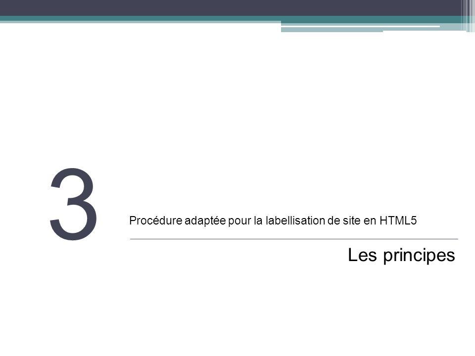 3 Procédure adaptée pour la labellisation de site en HTML5 Les principes