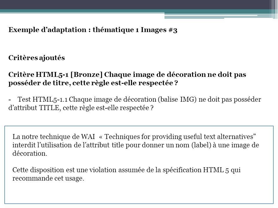 Exemple dadaptation : thématique 1 Images #3 Critères ajoutés Critère HTML5-1 [Bronze] Chaque image de décoration ne doit pas posséder de titre, cette règle est-elle respectée .