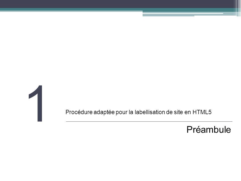 1 Procédure adaptée pour la labellisation de site en HTML5 Préambule