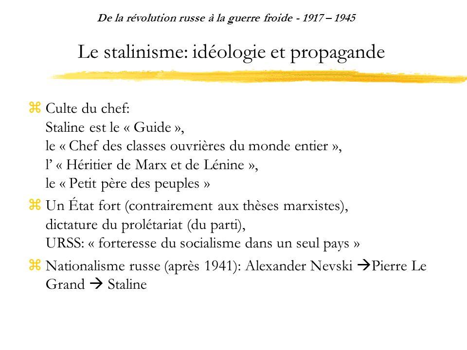 Le stalinisme: idéologie et propagande Culte du chef: Staline est le « Guide », le « Chef des classes ouvrières du monde entier », l « Héritier de Mar