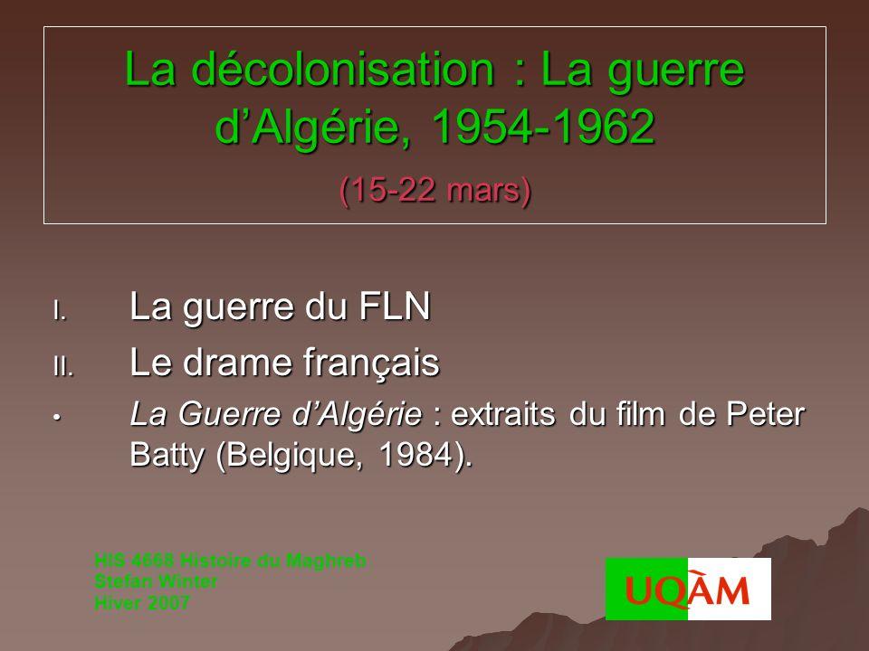 La décolonisation : La guerre dAlgérie, 1954-1962 (15-22 mars) I. La guerre du FLN II. Le drame français La Guerre dAlgérie : extraits du film de Pete