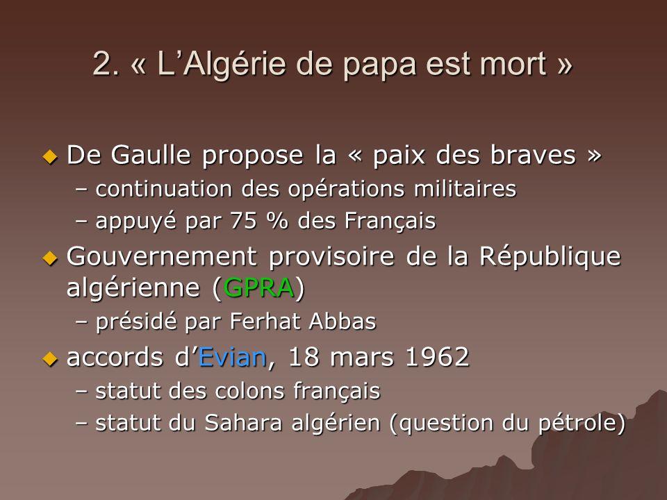 2. « LAlgérie de papa est mort » De Gaulle propose la « paix des braves » De Gaulle propose la « paix des braves » –continuation des opérations milita