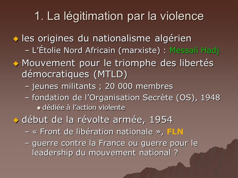 1. La légitimation par la violence les origines du nationalisme algérien les origines du nationalisme algérien –LÉtolie Nord Africain (marxiste) : Mes