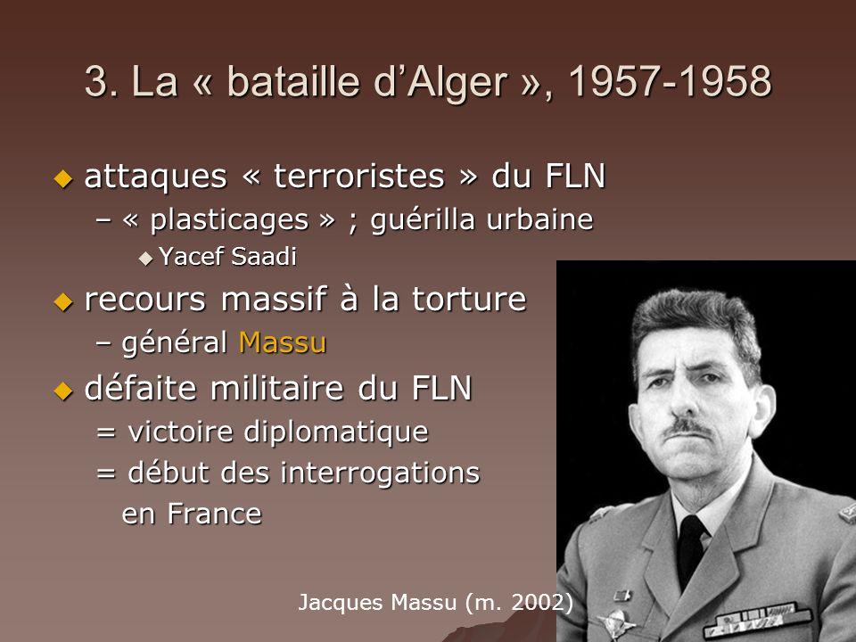 3. La « bataille dAlger », 1957-1958 attaques « terroristes » du FLN attaques « terroristes » du FLN –« plasticages » ; guérilla urbaine Yacef Saadi Y