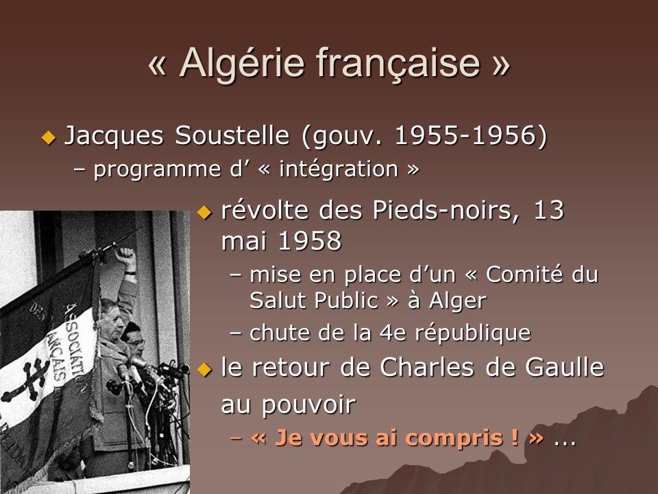 « Algérie française » Jacques Soustelle (gouv. 1955-1956) Jacques Soustelle (gouv. 1955-1956) –programme d « intégration » révolte des Pieds-noirs, 13