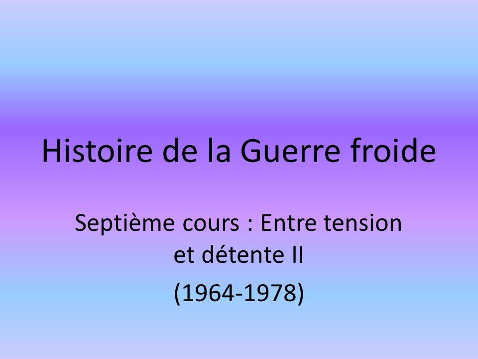 Histoire de la Guerre froide Septième cours : Entre tension et détente II (1964-1978)