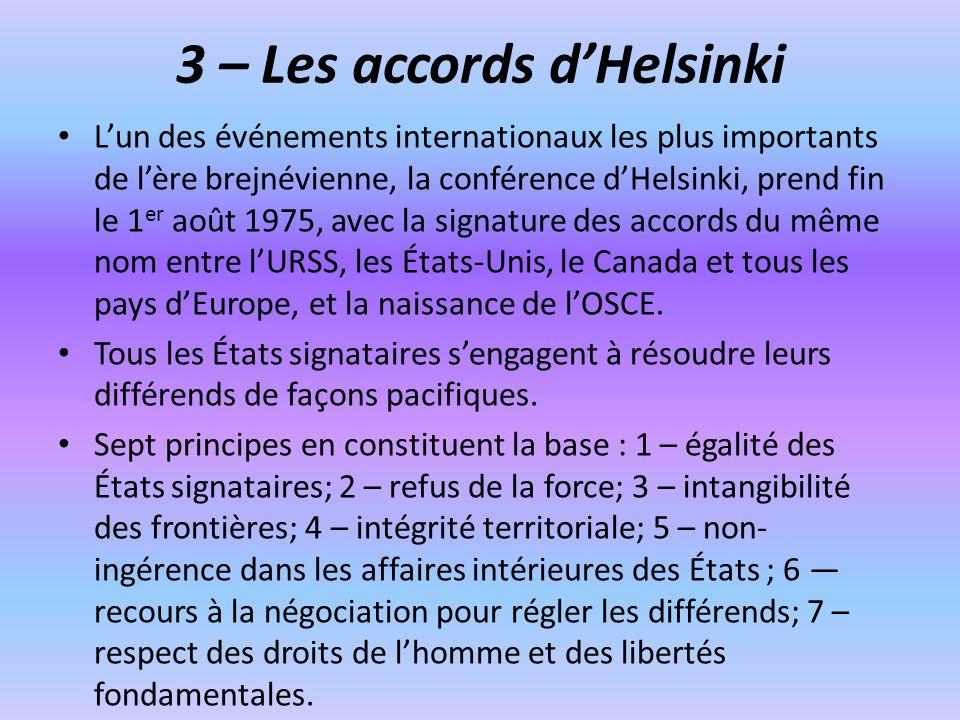 3 – Les accords dHelsinki Lun des événements internationaux les plus importants de lère brejnévienne, la conférence dHelsinki, prend fin le 1 er août