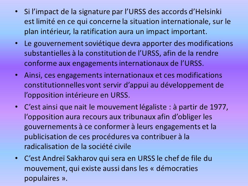 Si limpact de la signature par lURSS des accords dHelsinki est limité en ce qui concerne la situation internationale, sur le plan intérieur, la ratifi