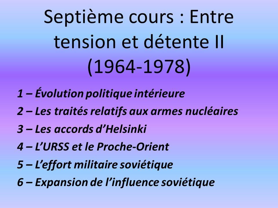 Septième cours : Entre tension et détente II (1964-1978) 1 – Évolution politique intérieure 2 – Les traités relatifs aux armes nucléaires 3 – Les acco