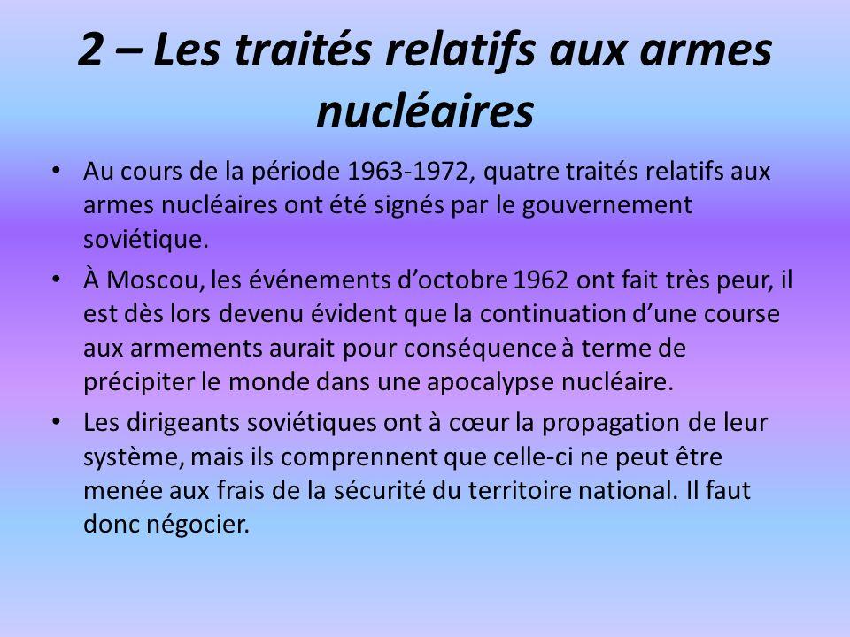 2 – Les traités relatifs aux armes nucléaires Au cours de la période 1963-1972, quatre traités relatifs aux armes nucléaires ont été signés par le gou