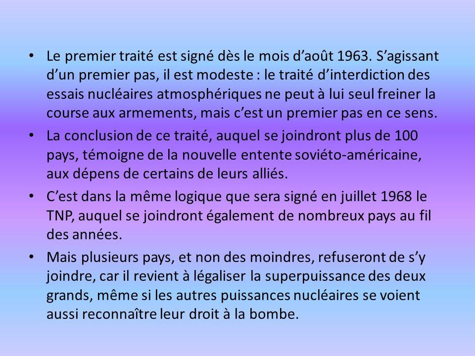 Le premier traité est signé dès le mois daoût 1963. Sagissant dun premier pas, il est modeste : le traité dinterdiction des essais nucléaires atmosphé