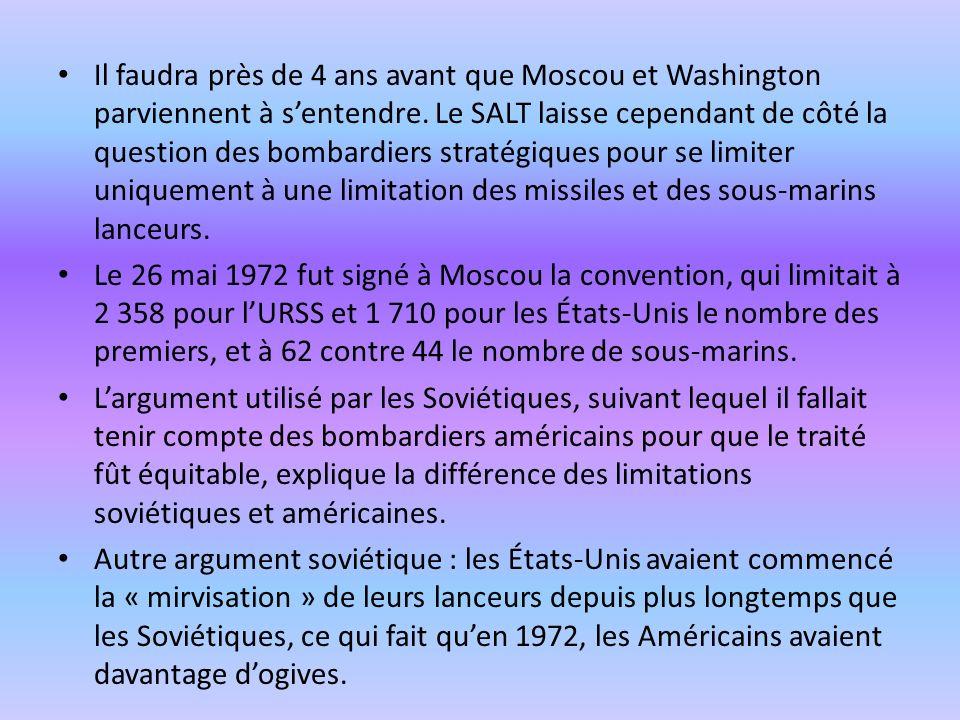 Il faudra près de 4 ans avant que Moscou et Washington parviennent à sentendre. Le SALT laisse cependant de côté la question des bombardiers stratégiq