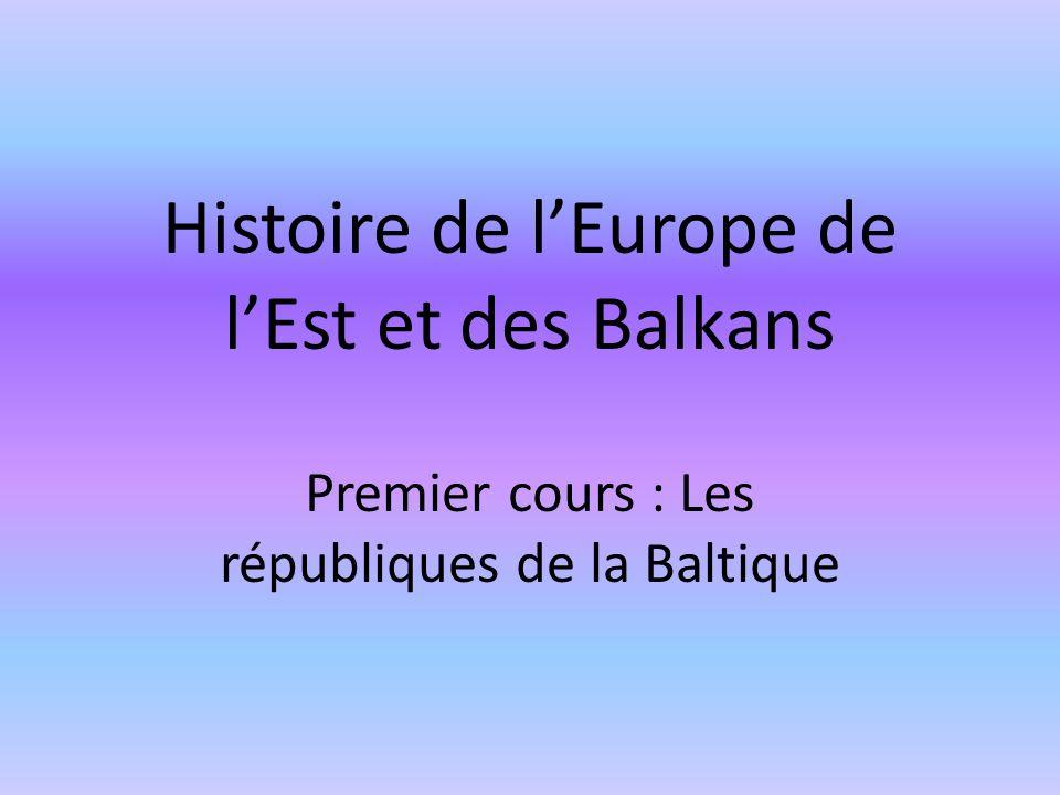 Histoire de lEurope de lEst et des Balkans Premier cours : Les républiques de la Baltique