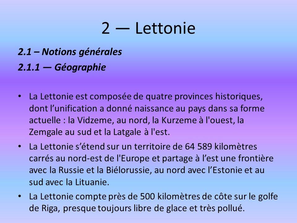 2 Lettonie 2.1 – Notions générales 2.1.1 Géographie La Lettonie est composée de quatre provinces historiques, dont lunification a donné naissance au p