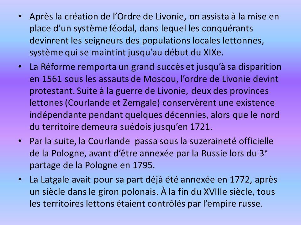Après la création de lOrdre de Livonie, on assista à la mise en place dun système féodal, dans lequel les conquérants devinrent les seigneurs des popu