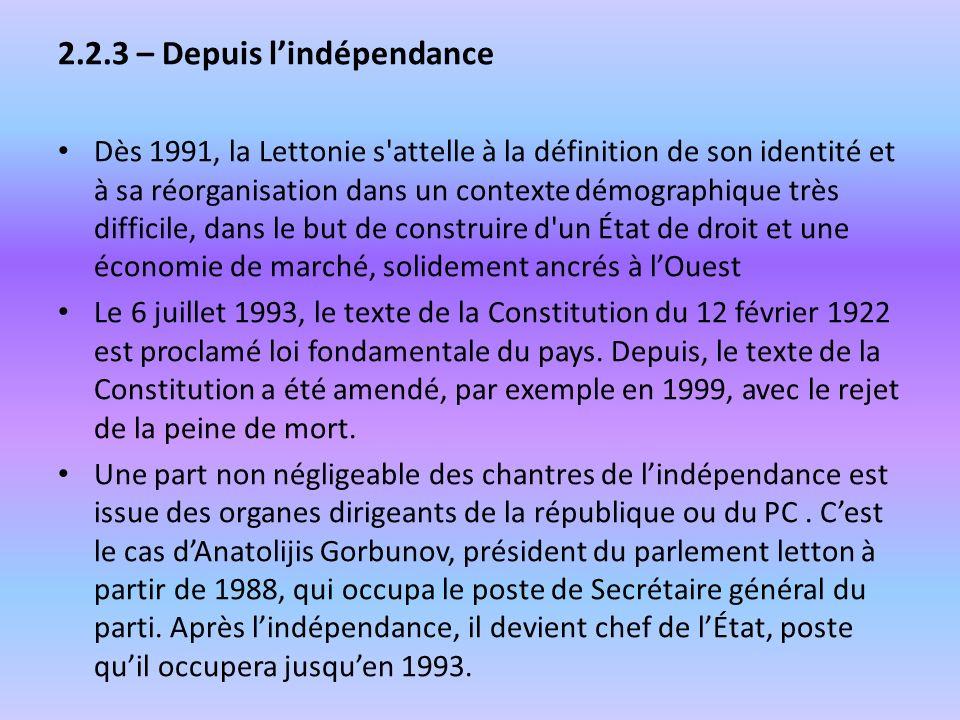 2.2.3 – Depuis lindépendance Dès 1991, la Lettonie s'attelle à la définition de son identité et à sa réorganisation dans un contexte démographique trè