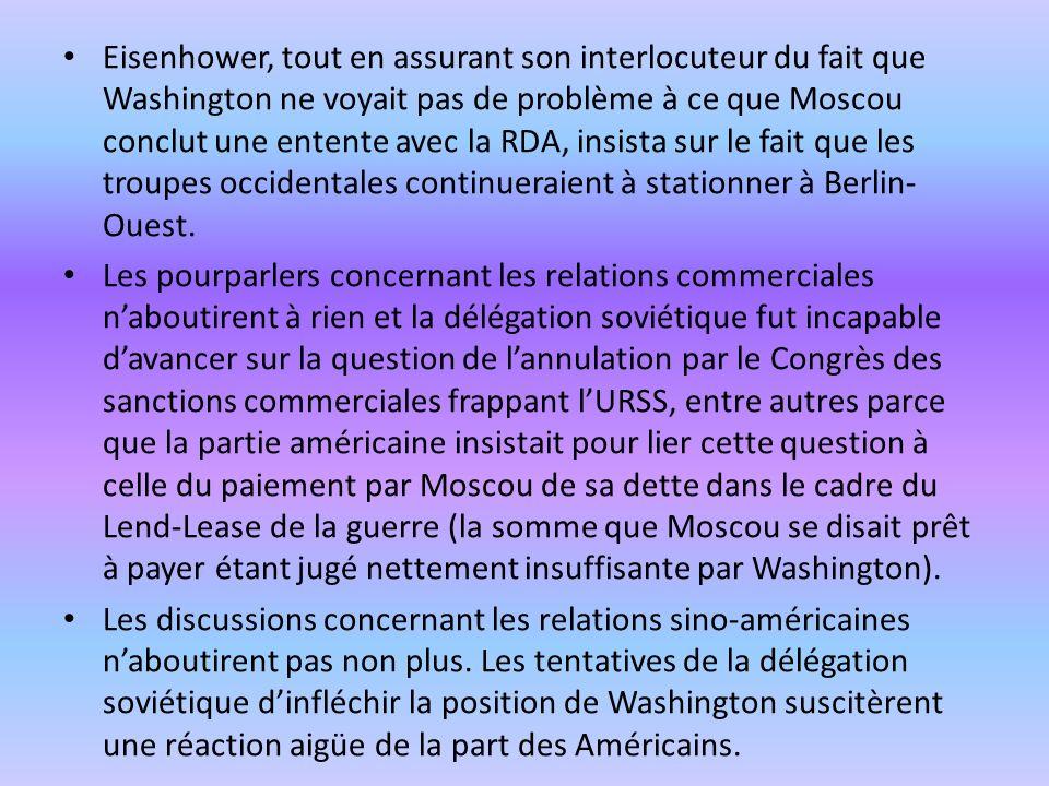 Eisenhower, tout en assurant son interlocuteur du fait que Washington ne voyait pas de problème à ce que Moscou conclut une entente avec la RDA, insista sur le fait que les troupes occidentales continueraient à stationner à Berlin- Ouest.