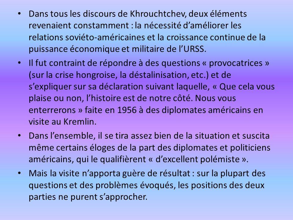 Dans tous les discours de Khrouchtchev, deux éléments revenaient constamment : la nécessité daméliorer les relations soviéto-américaines et la croissance continue de la puissance économique et militaire de lURSS.