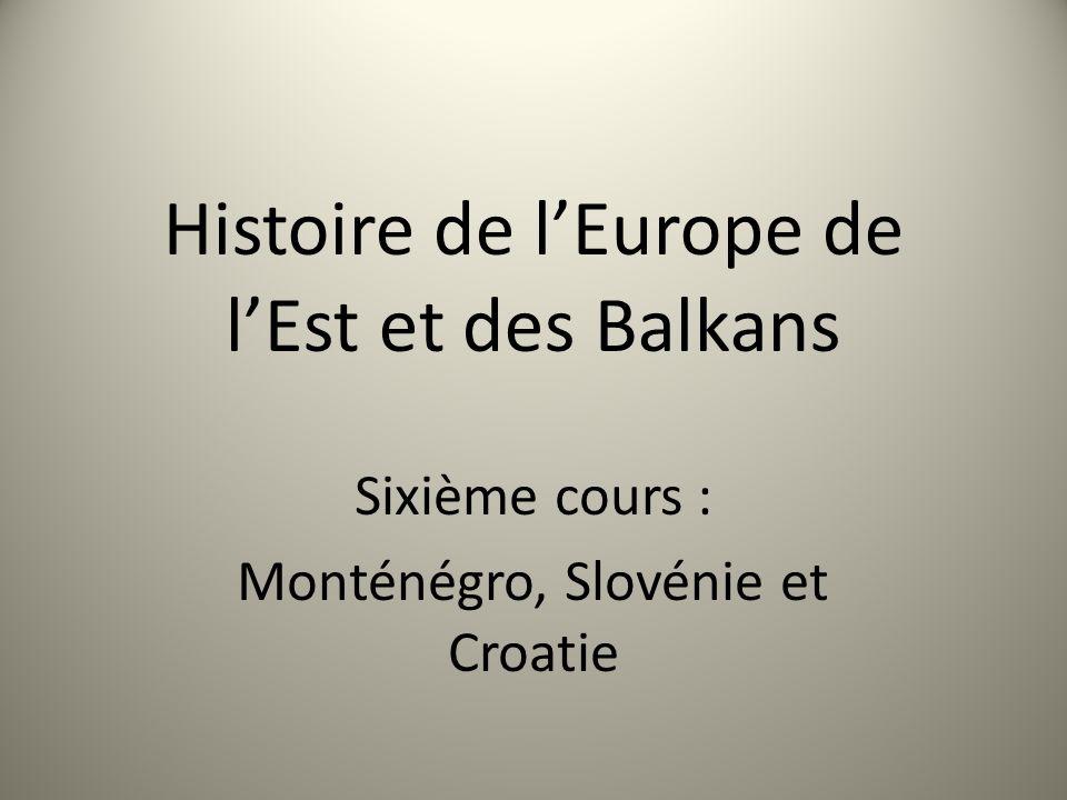Histoire de lEurope de lEst et des Balkans Sixième cours : Monténégro, Slovénie et Croatie