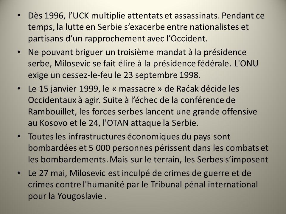 Dès 1996, lUCK multiplie attentats et assassinats. Pendant ce temps, la lutte en Serbie sexacerbe entre nationalistes et partisans dun rapprochement a