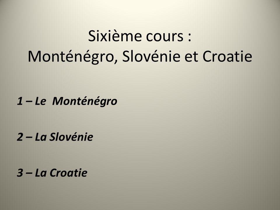 Sixième cours : Monténégro, Slovénie et Croatie 1 – Le Monténégro 2 – La Slovénie 3 – La Croatie