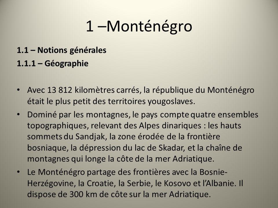1 –Monténégro 1.1 – Notions générales 1.1.1 – Géographie Avec 13 812 kilomètres carrés, la république du Monténégro était le plus petit des territoire
