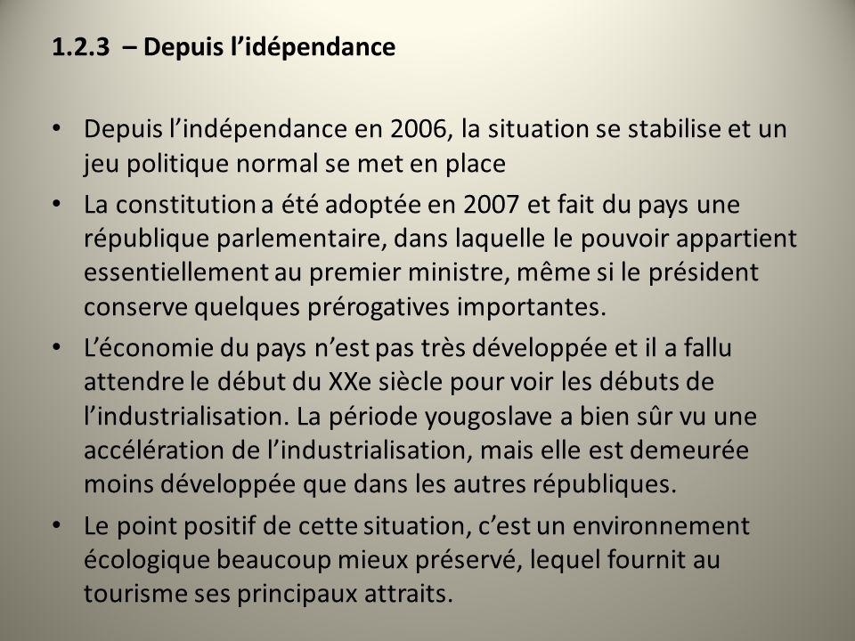 1.2.3 – Depuis lidépendance Depuis lindépendance en 2006, la situation se stabilise et un jeu politique normal se met en place La constitution a été a
