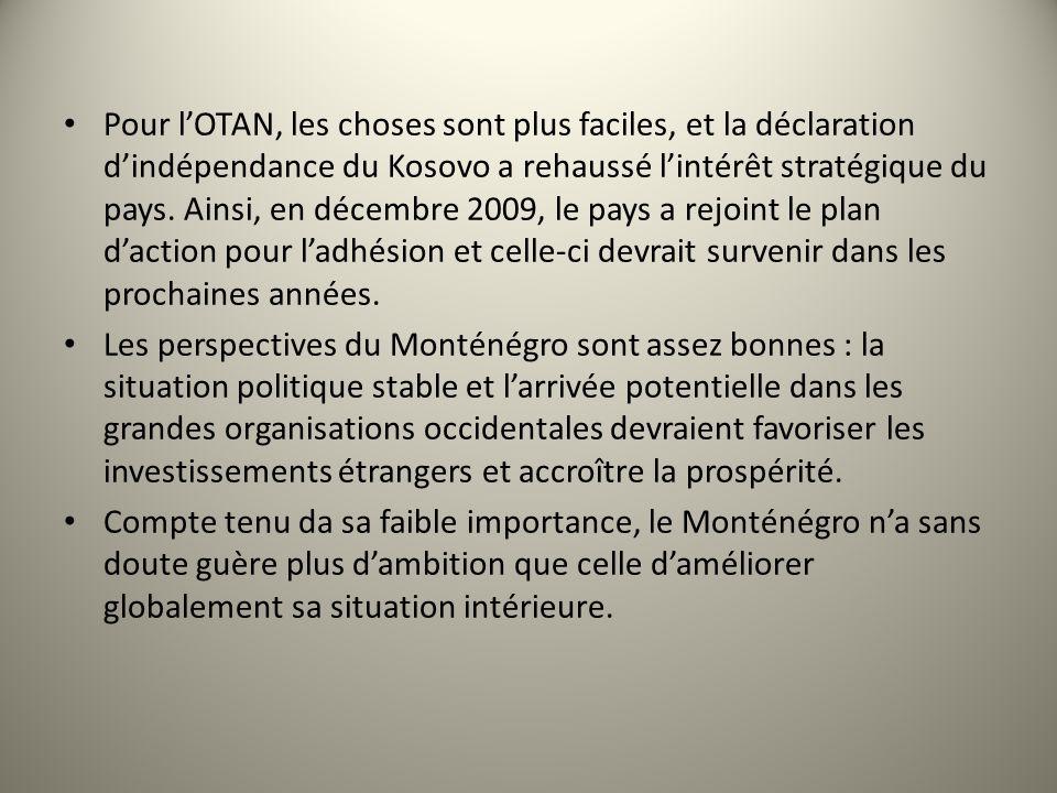 Pour lOTAN, les choses sont plus faciles, et la déclaration dindépendance du Kosovo a rehaussé lintérêt stratégique du pays. Ainsi, en décembre 2009,