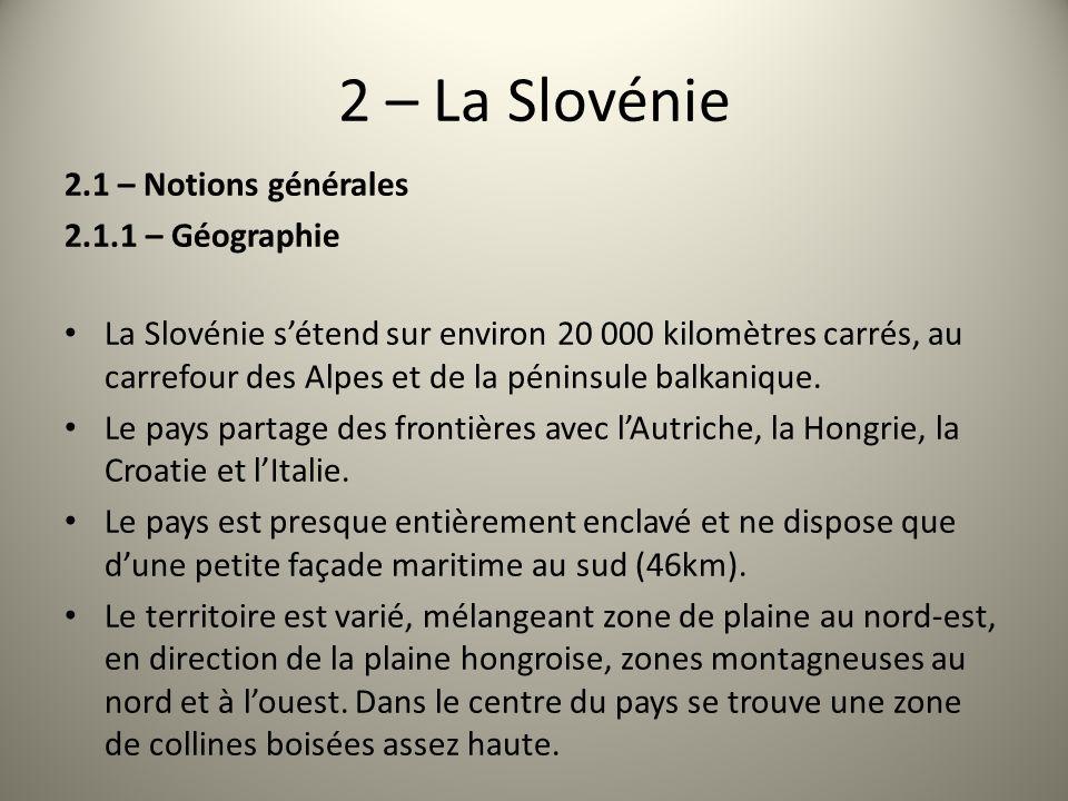 2 – La Slovénie 2.1 – Notions générales 2.1.1 – Géographie La Slovénie sétend sur environ 20 000 kilomètres carrés, au carrefour des Alpes et de la pé