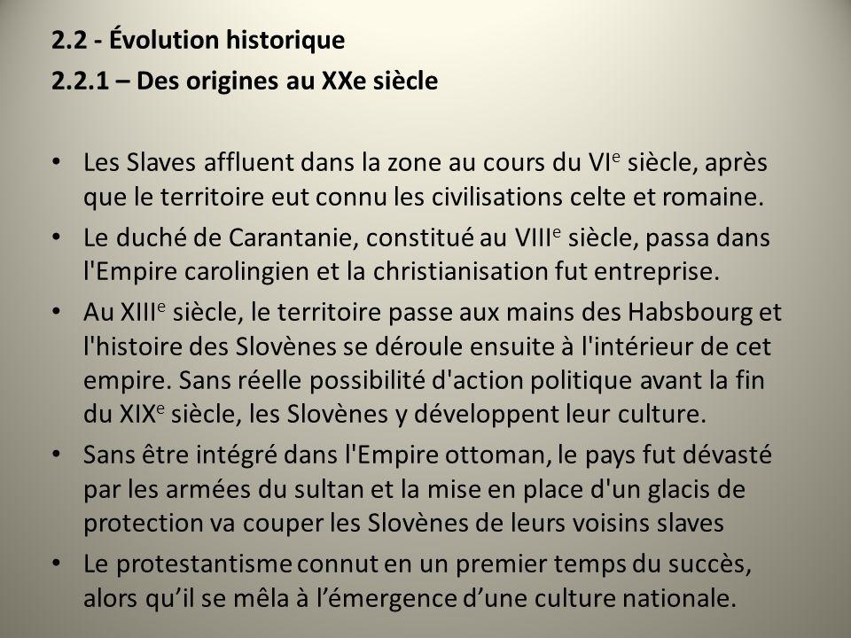 2.2 - Évolution historique 2.2.1 – Des origines au XXe siècle Les Slaves affluent dans la zone au cours du VI e siècle, après que le territoire eut co