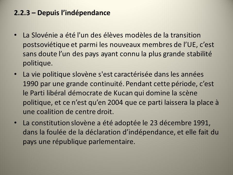 2.2.3 – Depuis lindépendance La Slovénie a été l'un des élèves modèles de la transition postsoviétique et parmi les nouveaux membres de lUE, cest sans