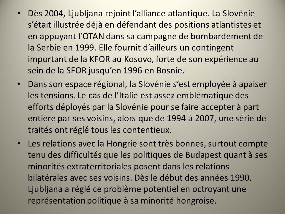 Dès 2004, Ljubljana rejoint lalliance atlantique. La Slovénie sétait illustrée déjà en défendant des positions atlantistes et en appuyant lOTAN dans s