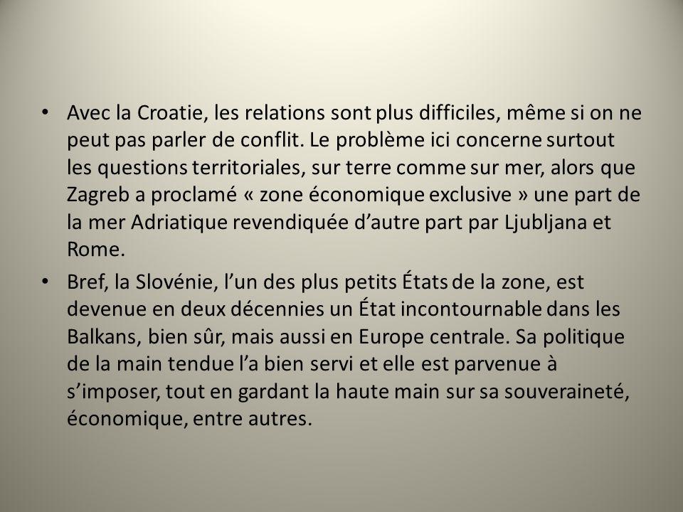 Avec la Croatie, les relations sont plus difficiles, même si on ne peut pas parler de conflit. Le problème ici concerne surtout les questions territor
