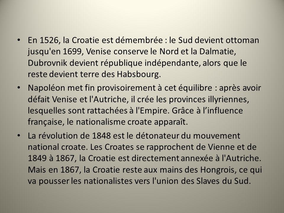 En 1526, la Croatie est démembrée : le Sud devient ottoman jusqu'en 1699, Venise conserve le Nord et la Dalmatie, Dubrovnik devient république indépen