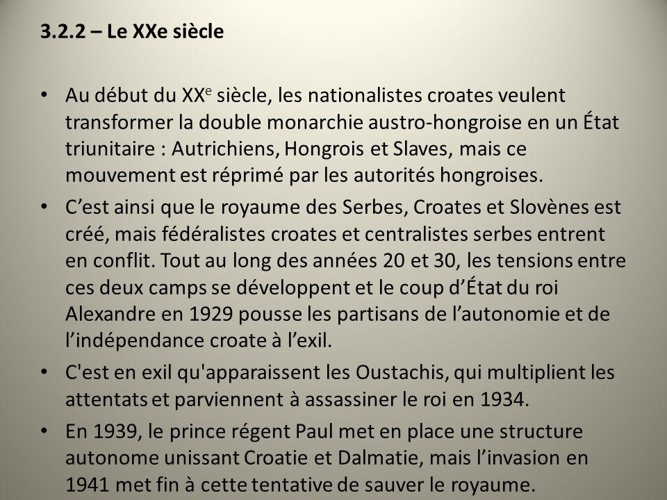3.2.2 – Le XXe siècle Au début du XX e siècle, les nationalistes croates veulent transformer la double monarchie austro-hongroise en un État triunitai