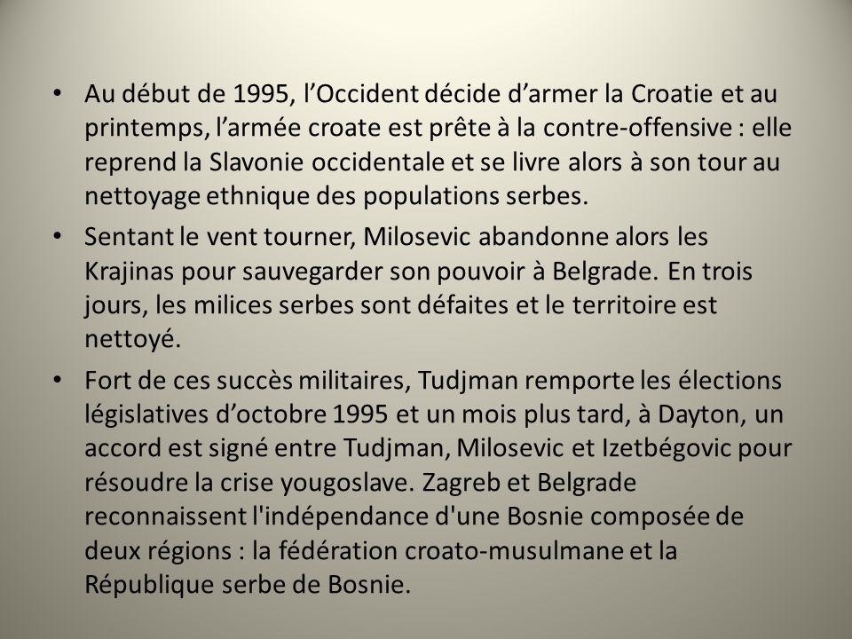 Au début de 1995, lOccident décide darmer la Croatie et au printemps, larmée croate est prête à la contre-offensive : elle reprend la Slavonie occiden