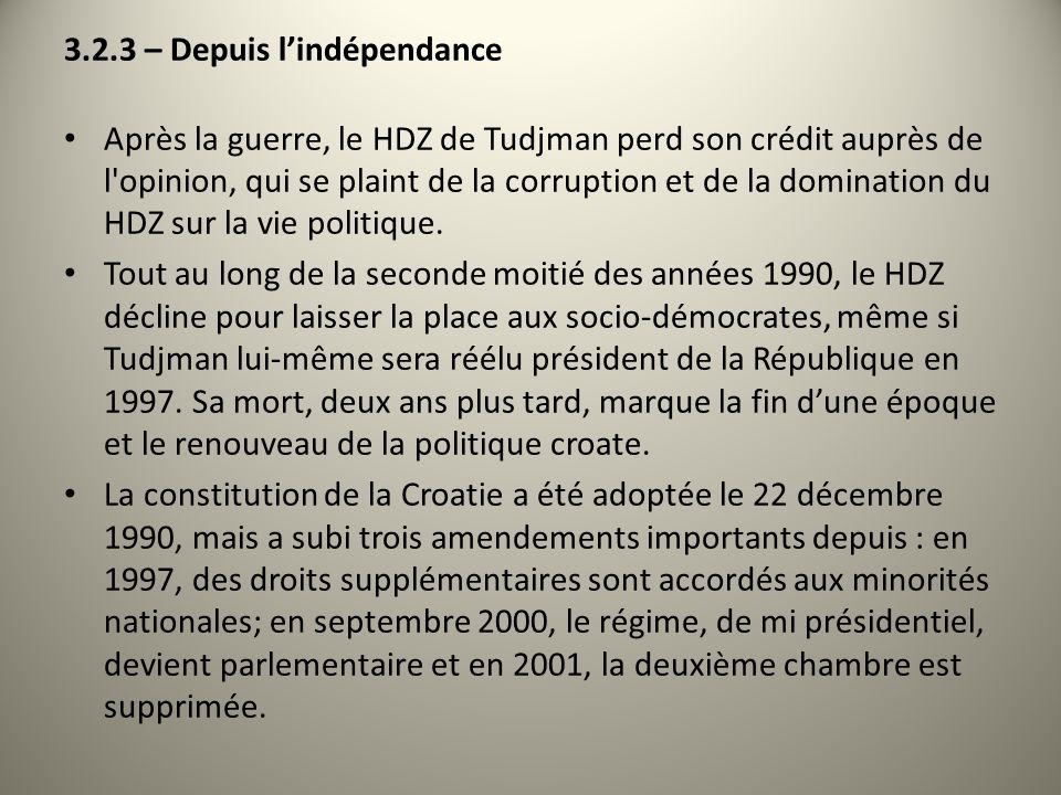 3.2.3 – Depuis lindépendance Après la guerre, le HDZ de Tudjman perd son crédit auprès de l'opinion, qui se plaint de la corruption et de la dominatio