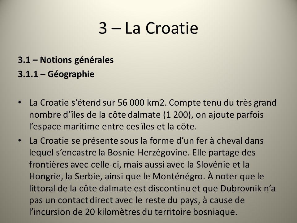 3 – La Croatie 3.1 – Notions générales 3.1.1 – Géographie La Croatie sétend sur 56 000 km2. Compte tenu du très grand nombre dîles de la côte dalmate